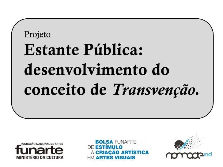 Projeto  Estante Pública: desenvolvimento do conceito de Transvenção.