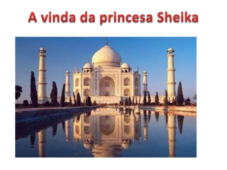A vinda da princesa Sheika<br />