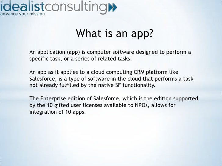 What is an app?<br />An application (app) is computer software designed to perform a specific task, or a series of related...