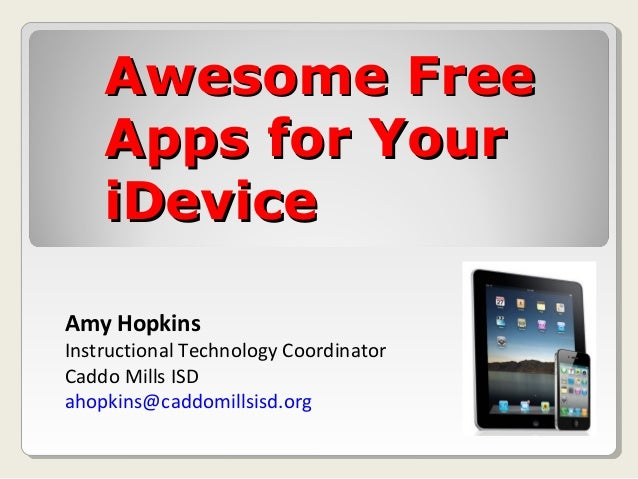 Awesome Free    Apps for Your    iDeviceAmy HopkinsInstructional Technology CoordinatorCaddo Mills ISDahopkins@caddomillsi...