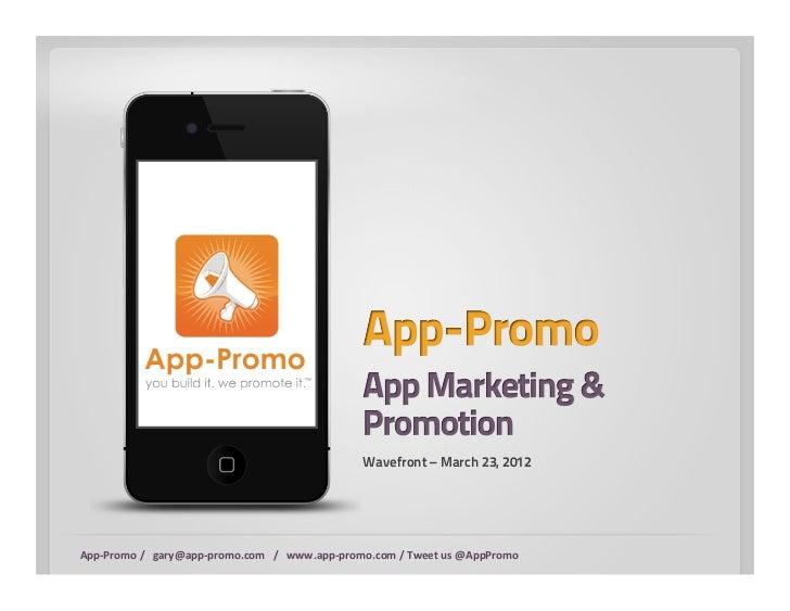Wavefront – March 23, 2012App-‐Promo /   gary@app-‐promo.com   /   www.app-‐promo.com / Tweet ...