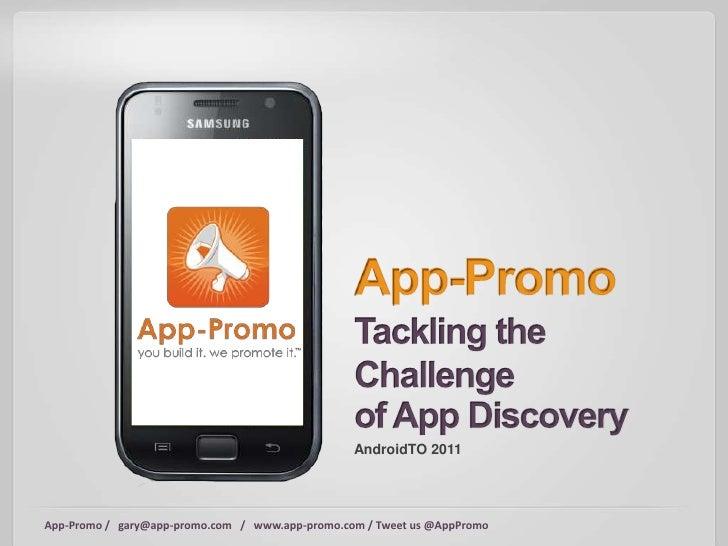 AndroidTO 2011App-Promo / gary@app-promo.com / www.app-promo.com / Tweet us @AppPromo