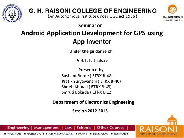 G. H. RAISONI COLLEGE OF ENGINEERING (An Autonomous Institute under UGC act 1956 ) Seminar on Android Application Developm...