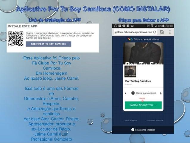 Esse Aplicativo foi Criado pelo  Fã Clube Por Tu Soy  Camiloca  Em Homenagem  Ao nosso Ídolo, Jaime Camil.  Isso tudo é um...