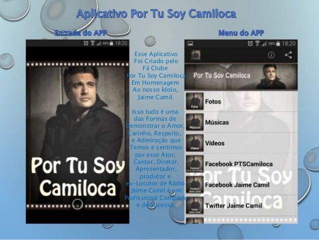 Esse Aplicativo  Foi Criado pelo  Fã Clube  Por Tu Soy Camiloca  Em Homenagem  Ao nosso Ídolo,  Jaime Camil.  Isso tudo é ...