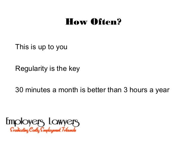 How Often?This is up to youRegularity is the key30 minutes a month is better than 3 hours a year