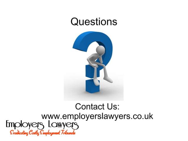 QuestionsContact Us:www.employerslawyers.co.uk