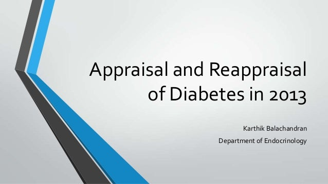Appraisal and Reappraisalof Diabetes in 2013Karthik BalachandranDepartment of Endocrinology