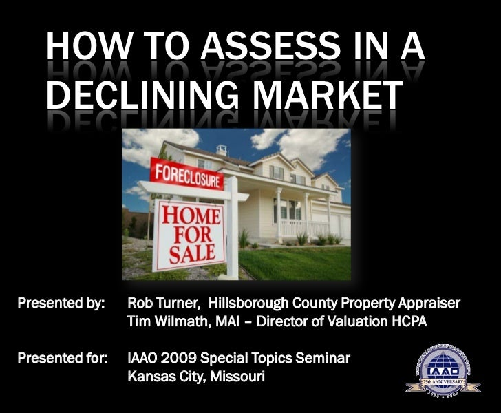 HOW TO ASSESS IN A    DECLINING MARKETPresented by:    Rob Turner, Hillsborough County Property Appraiser                 ...