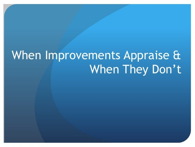 When Improvements Appraise & When They Don't