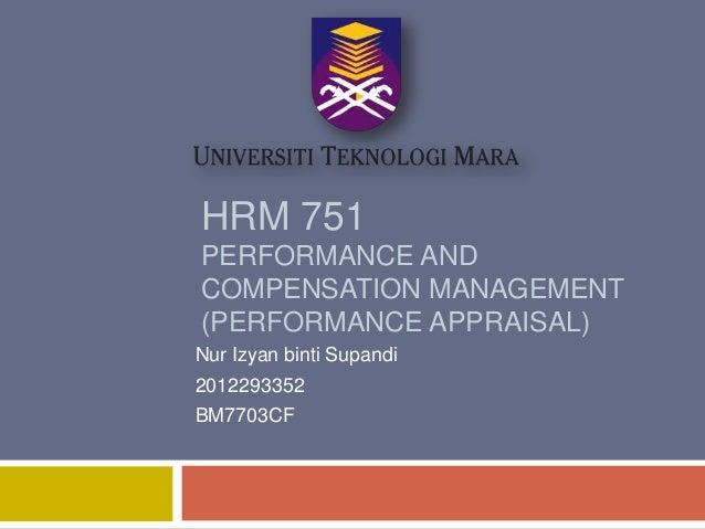HRM 751 PERFORMANCE AND COMPENSATION MANAGEMENT (PERFORMANCE APPRAISAL) Nur Izyan binti Supandi  2012293352 BM7703CF