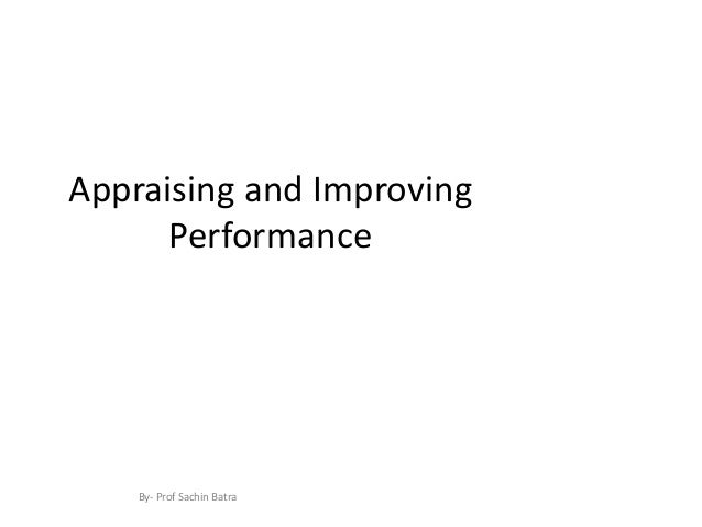 Appraising and Improving      Performance    By- Prof Sachin Batra