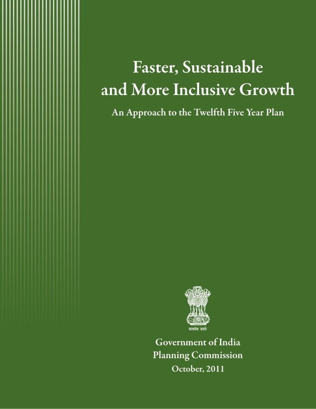 Faster, Sustainableand More Inclusive GrowthAn Approach to the Twelfth Five Year Plan              (2012-17)             G...