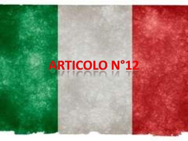 Art.12La bandiera della Repubblica è iltricolore italiano: verde , bianco erosso a tre bande verticali di egualidimensioni.