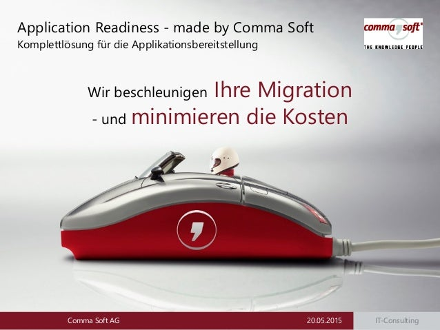 IT-Consulting20.05.2015Comma Soft AG Wir beschleunigen Ihre Migration - und minimieren die Kosten Application Readiness - ...