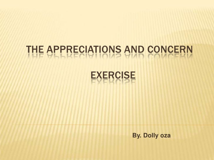 The Appreciations and concern                                        Exercise<br />By. Dolly oza<br />
