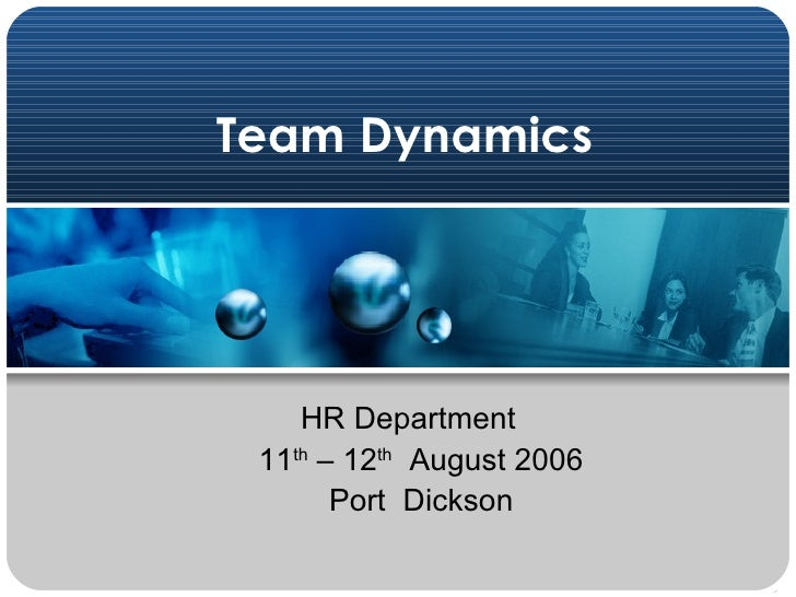 Team Dynamics HR Department  11 th  – 12 th   August 2006 Port  Dickson