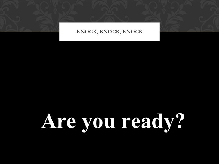 KNOCK, KNOCK, KNOCK Are you ready?