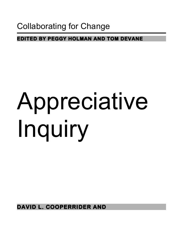 Collaborating for Change EDITED BY PEGGY HOLMAN AND TOM DEVANE Appreciative Inquiry DAVID L. COOPERRIDER AND