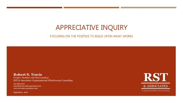 APPRECIATIVE INQUIRY FOCUSING ON THE POSITIVE TO BUILD UPON WHAT WORKS RST & ASSOCIATES Organizational Effectiveness Consu...