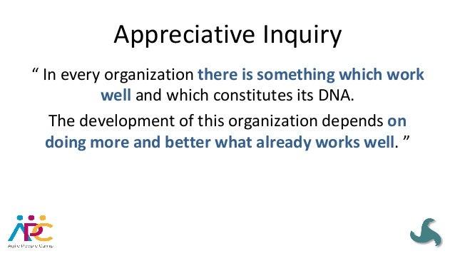 AppreciativeInquiry • What'sgoingwell • Discoverthebest • Whyisthebestthebest? • Amplifythebest