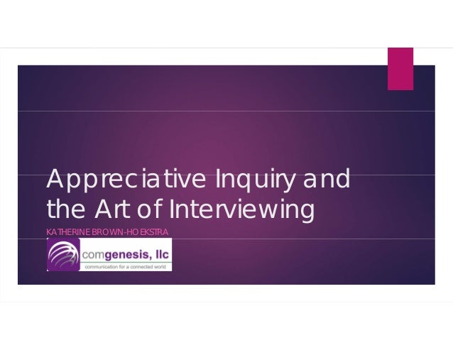 Appreciative Inquiry and the Art of Interviewing KATHERINE BROWN-HOEKSTRA