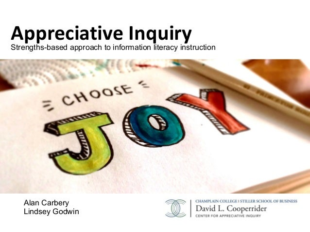 Appreciative	InquiryStrengths-based approach to information literacy instruction Alan Carbery Lindsey Godwin