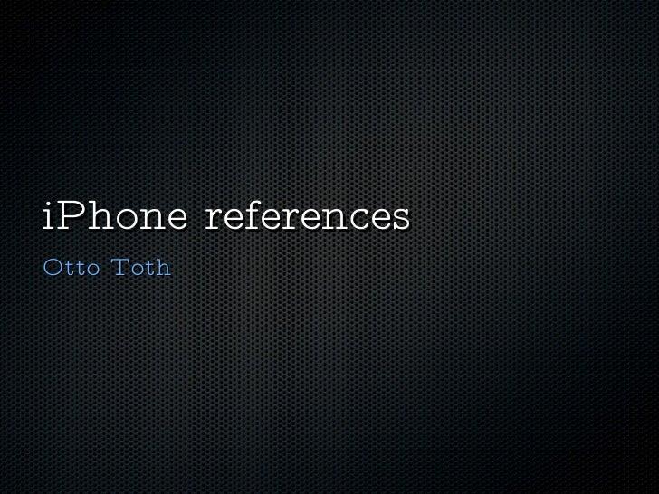 iPhone references <ul><li>Otto Toth </li></ul>