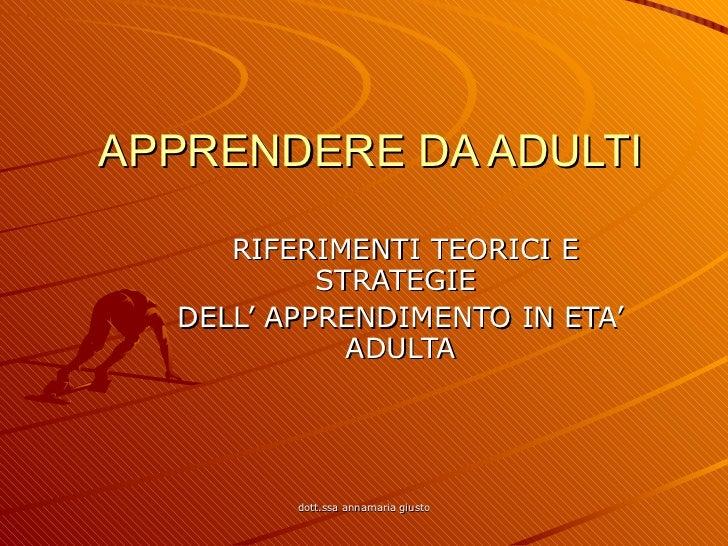 APPRENDERE DA ADULTI RIFERIMENTI TEORICI E STRATEGIE  DELL' APPRENDIMENTO IN ETA' ADULTA