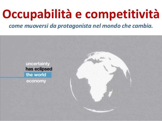 Occupabilità e competitività come muoversi da protagonista nel mondo che cambia.