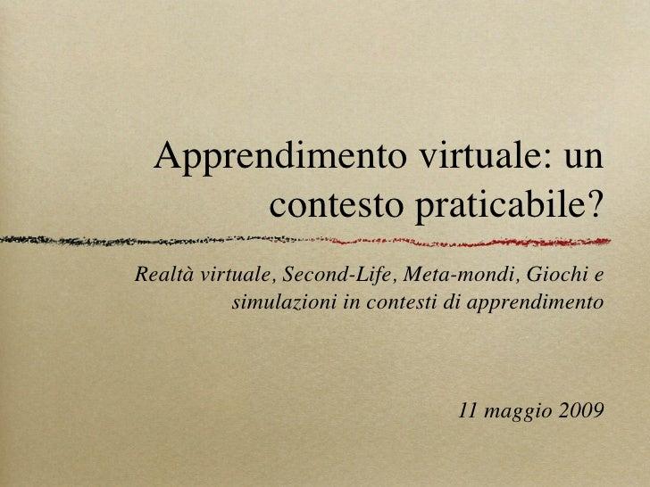 Apprendimento virtuale: un        contesto praticabile? Realtà virtuale, Second-Life, Meta-mondi, Giochi e            simu...