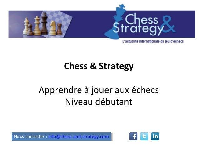 Chess & Strategy Apprendre à jouer aux échecs Niveau débutant Nous contacter : info@chess-and-strategy.comNous contacter :...