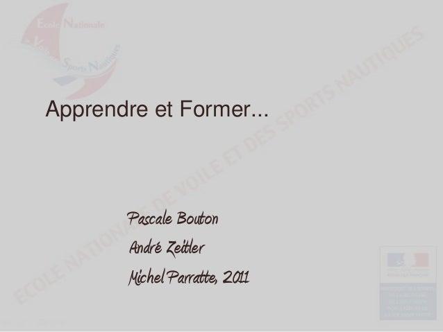 Apprendre et Former...  Pascale Bouton André Zeitler Michel Parratte, 2011