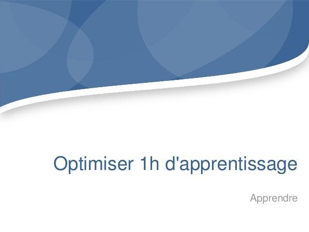 Optimiser 1h dapprentissage                      Apprendre