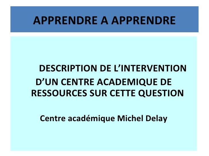 APPRENDRE A APPRENDRE <ul><li>DESCRIPTION DE L'INTERVENTION  </li></ul><ul><li>D'UN CENTRE ACADEMIQUE DE RESSOURCES SUR CE...