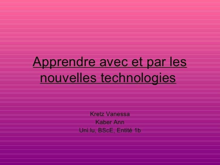 Apprendre avec et par les nouvelles technologies   Kretz Vanessa Kaber Ann Uni.lu, BScE, Entité 1b