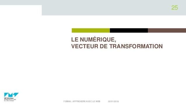 LE NUMÉRIQUE, VECTEUR DE TRANSFORMATION 22/01/2018F2B506 : APPRENDRE AVEC LE WEB 25