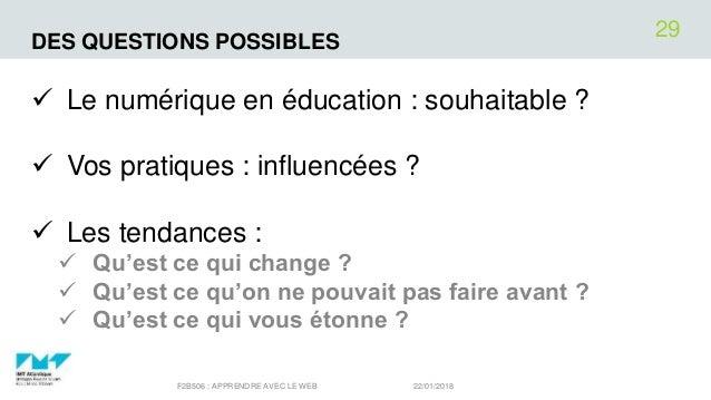 DES QUESTIONS POSSIBLES  Le numérique en éducation : souhaitable ?  Vos pratiques : influencées ?  Les tendances :  Qu...