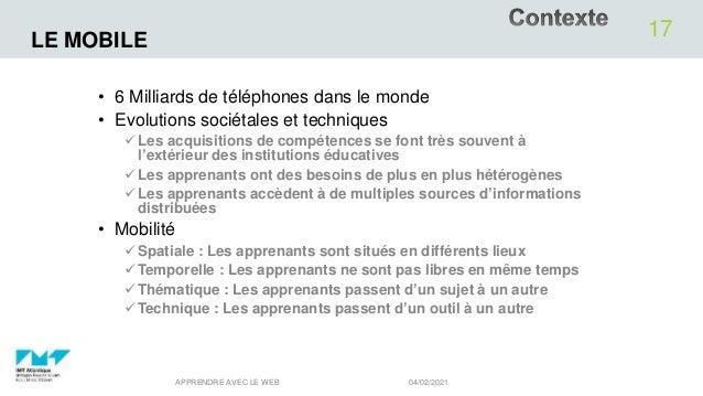 LE MOBILE • 6 Milliards de téléphones dans le monde • Evolutions sociétales et techniques Les acquisitions de compétences...