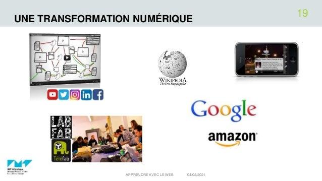 UNE TRANSFORMATION NUMÉRIQUE 04/02/2021 APPRENDRE AVEC LE WEB 19