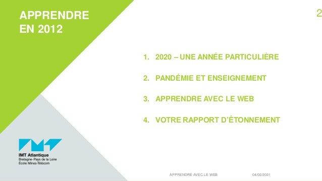 1. 2020 – UNE ANNÉE PARTICULIÈRE 2. PANDÉMIE ET ENSEIGNEMENT 3. APPRENDRE AVEC LE WEB 4. VOTRE RAPPORT D'ÉTONNEMENT APPREN...