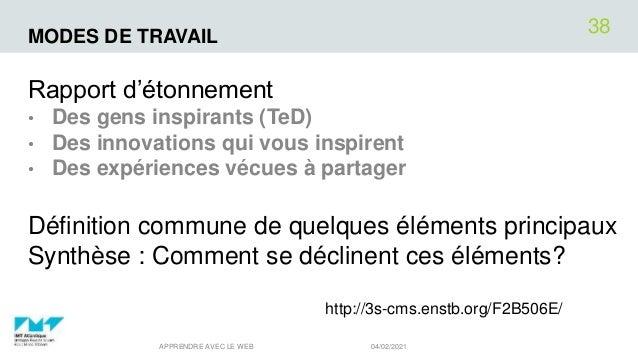 MODES DE TRAVAIL Rapport d'étonnement • Des gens inspirants (TeD) • Des innovations qui vous inspirent • Des expériences v...