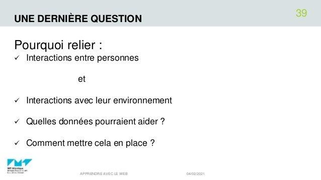UNE DERNIÈRE QUESTION Pourquoi relier :  Interactions entre personnes et  Interactions avec leur environnement  Quelles...