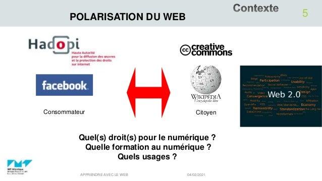 04/02/2021 APPRENDRE AVEC LE WEB 5 POLARISATION DU WEB Consommateur Citoyen Quel(s) droit(s) pour le numérique ? Quelle fo...