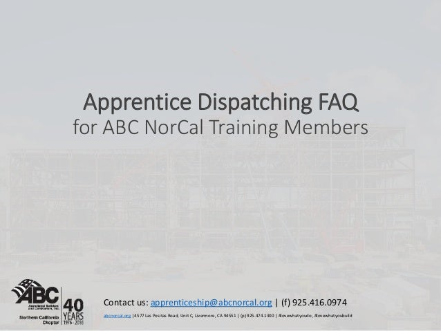 Apprentice Dispatching FAQ for ABC NorCal Training Members Contact us: apprenticeship@abcnorcal.org | (f) 925.416.0974 abc...
