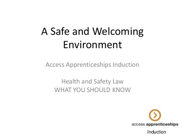 A Safe and Welcoming Environment Access Apprenticeships Induction  Health and Safety Law WHAT YOU SHOULD KNOW  Induction