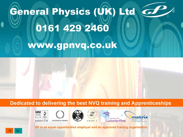 General Physics (UK) Ltd 0161 429 2460 www.gpnvq.co.uk Dedicated to delivering the best NVQ training and Apprenticeships  ...