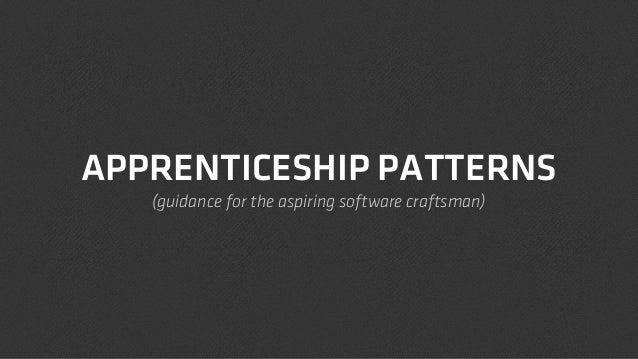APPRENTICESHIP PATTERNS (guidance for the aspiring software craftsman)