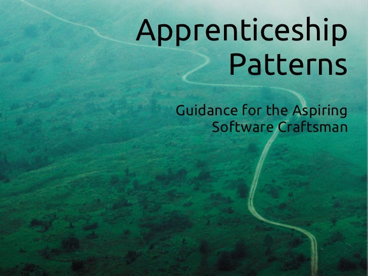 Apprenticeship         Patterns        Guidance for the Aspiring             Software Craftsman
