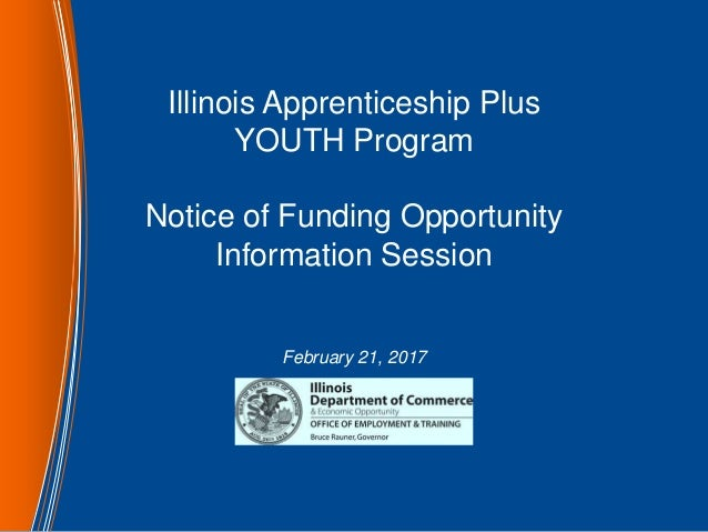 Illinois Apprenticeship Plus YOUTH Program Notice of Funding Opportunity Information Session February 21, 2017
